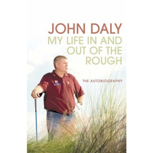 John Daly: My Life In and Out of the Rough