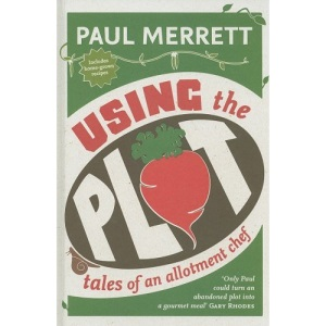 Using The Plot: Tales of an Allotment Chef