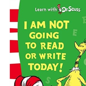 Learn With Dr. Seuss - I Am Not Going to Read or Write Today!