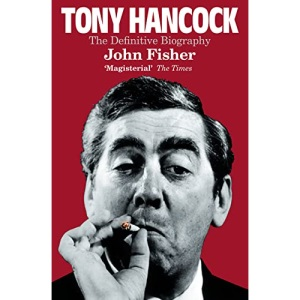 Tony Hancock: The Definitive Biography