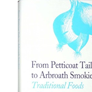 From Petticoat Tails to Arbroath Smokies: Traditional Foods of Scotland