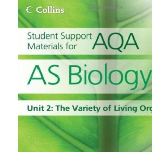 Student Support Materials for AQA - AS Biology Unit 2: The Variety of Living Organisms: The Variety of Living Organisms Unit 2