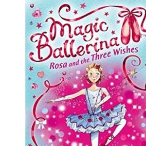 Magic Ballerina (12) - Rosa and the Three Wishes