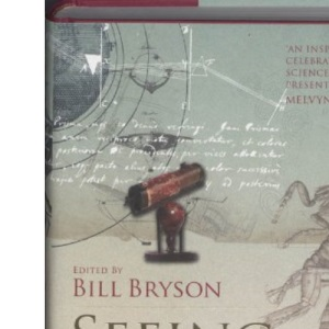 Seeing Further: The Story of Science and the Royal Society: 350 Years of the Royal Society and Scientific Endeavour