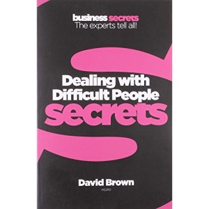 Collins Business Secrets - Dealing With Difficult People