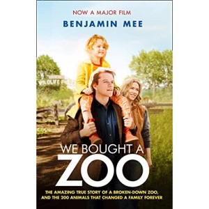 We Bought a Zoo (Film Tie-in): The amazing true story of a broken-down zoo, and the 200 animals that changed a family forever