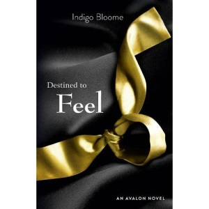 Destined to Feel (Avalon 2): First he opened her mind. Now she must really feel…