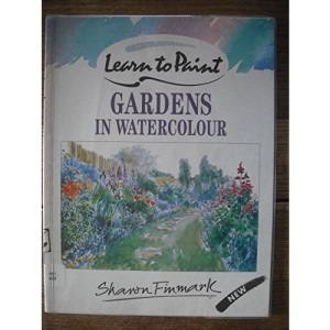 Gardens in Watercolour (Collins Learn to Paint)