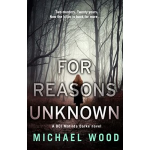 For Reasons Unknown: A gripping crime debut that keeps you guessing until the last page (DCI Matilda Darke, Book 1): An absolutely gripping crime ... the last page (DCI Matilda Darke Thriller)