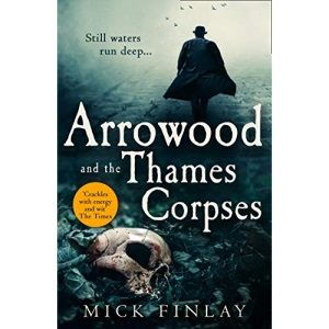 Arrowood and the Thames Corpses: A gripping and escapist historical crime thriller for fans of C. J. Sansom: Book 3 (An Arrowood Mystery)