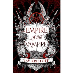 Empire of the Vampire: The New First Book in 2021's Latest Fantasy Series from the Sunday Times bestselling author of Nevernight (Empire of the Vampire, Book 1)