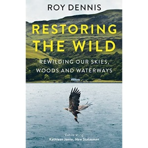 Restoring the Wild: Sixty Years of Rewilding Our Skies, Woods and Waterways