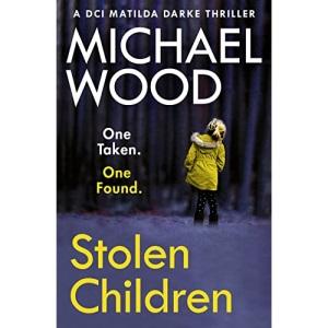 Stolen Children: A gripping and addictive new crime thriller you need to read in 2021: Book 6 (DCI Matilda Darke Thriller)