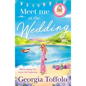Meet me at the Wedding: The most anticipated romance of 2022. From bestselling author Georgia Toffolo, escape to Devon in this heartwarming story of second chances: Book 4 (Meet me in)
