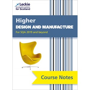 NEW Higher Design and Manufacture (second edition): Revise for SQA Exams (Leckie Course Notes)