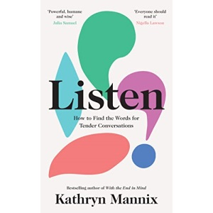 Listen: A powerful new book about life, death, relationships, mental health and how to talk about what matters – from the Sunday Times bestselling author of 'With the End in Mind'