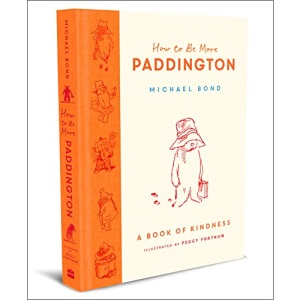 How to Be More Paddington: A Book of Kindness: The perfect gift for fans of Paddington