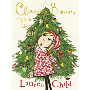 Clarice Bean: The utterly joyful and sparkling new Clarice Bean Christmas story from Lauren Child.