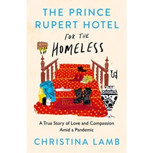 The Prince Rupert Hotel for the Homeless: A True Story of Love and Compassion Amid a Pandemic