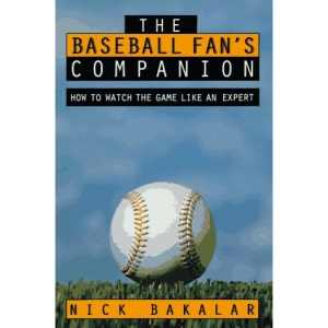The Baseball Fanas Companion: How to Master the Subtleties of the World's Most Complex Team Sport and Learn to Watch the Game Like an Expert
