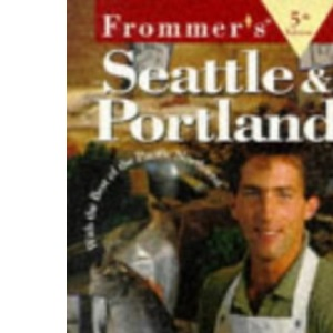 Complete: Seattle & Portland, 5th Ed (Frommer's City Guides)