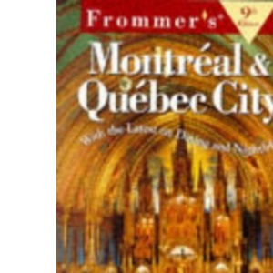 Frommer's Guide to Montreal and Quebec City (Frommer's Montreal & Quebec City)