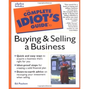 Buying and Selling a Business (The complete idiot's guide to)