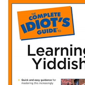 The Complete Idiot's Guide to Learning Yiddish (Complete Idiot's Guide to S.)