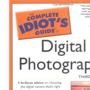 Complete Idiot's Guide to Digital Photography (The complete idiot's guide)