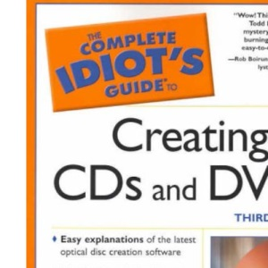 The Complete Idiot's Guide to Creating Your Own CD's and DVD's (Complete idiot's guides)