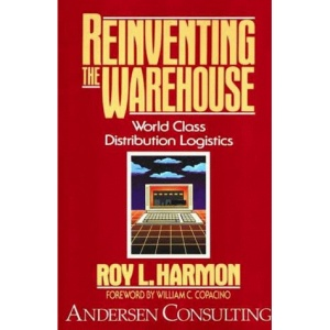 Reinventing the Warehouse: World Class Distribution Logistics