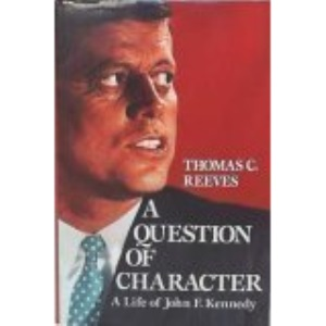 A Question of Character: John F. Kennedy in Image and Reality