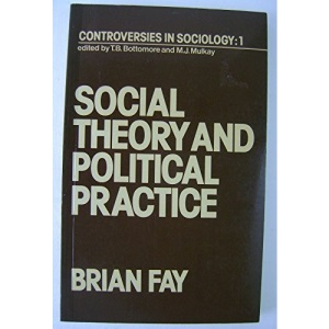 Social Theory and Political Practice (Controversies in sociology)