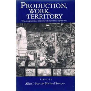 Production, Work, Territory: Geographical Anatomy of Industrial Capitalism