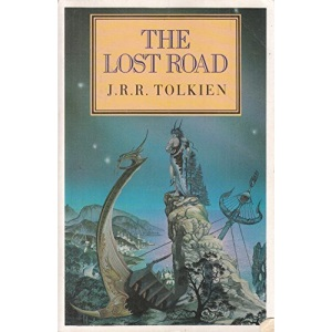 The Lost Road and Other Writings: Language and Legend Before the Lord of the Rings (History of Middle-Earth)