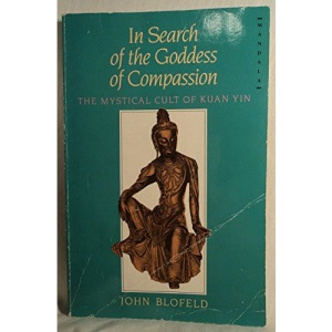 In Search of the Goddess of Compassion: Mystical Cult of Kuan Yin (Mandala Books)