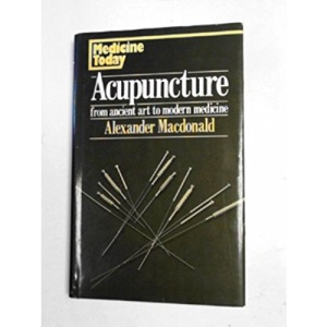 Acupuncture: From Ancient Art to Modern Medicine (The Medicine today series)