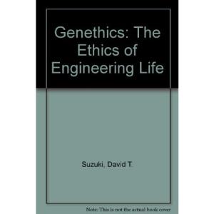 Genethics: The Ethics of Engineering Life