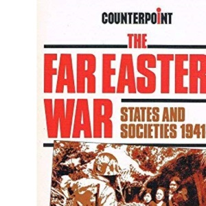 The Far Eastern War: States and Societies, 1941-45 (Counterpoint)