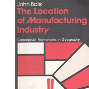 The Location of Manufacturing Industry (Conceptual frameworks in geography)