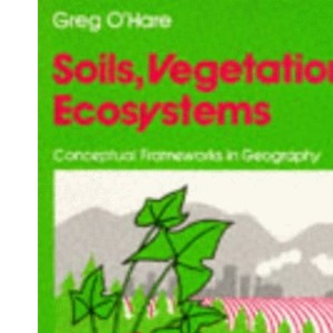 Soils, Vegetation, Ecosystems (Conceptual Frameworks in Geography)