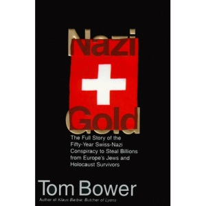 Nazi Gold: the Full Story of the Fifty-Year Swiss-Nazi Conspiracy to Steal