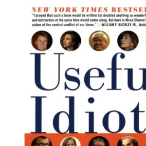 Useful Idiots: How Liberals Got It Wrong in the Cold War and Still Blame America First