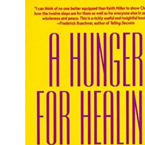 A Hunger for Healing: Twelve Steps as a Classic Model for Christian Spiritual Growth: The Twelve Steps as a Classic Model for Christian Spiritual Growth