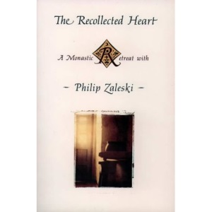 The Recollected Heart: A Monastic Retreat with Philip Zaleski