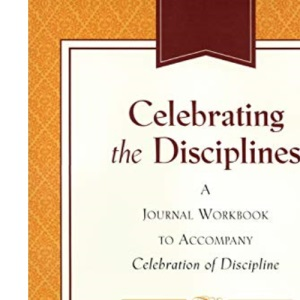 Celebrating the Disciplines: A Journal Workbook to Accompany Celebration of Discipline