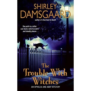 The Trouble with Witches: An Ophelia and Abby Mystery (Ophelia and Abby Mysteries)