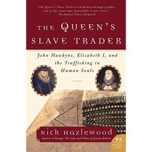Queen's Slave Trader: John Hawkyns, Elizabeth I, and the Trafficking in Human Souls