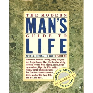 The Modern Man's Guide to Life: Advice and Information About Everything