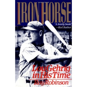 Iron Horse: Lou Gehrig in His Time
